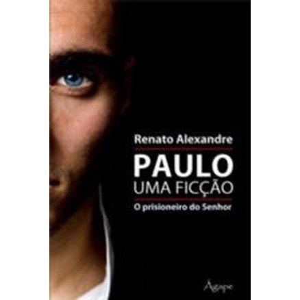 Paulo uma Ficção - O Prisioneiro do Senhor - Renato Alexandre