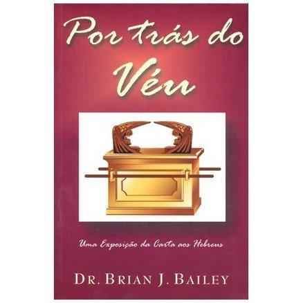 Por Tras do Veu - Dr. Brian J. Bailey