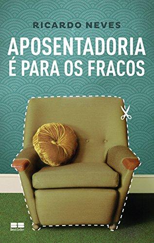 APOSENTADORIA É PARA OS FRACOS por Ricardo Neves (Editora Best Seller)