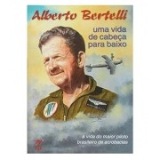 Uma Vida de Cabeça para Baixo - Alberto Bertelli