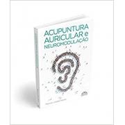 Acupuntura Auricular e Neuromodulação - Aspectos Tradicionais E contemporâneos - 2a Edição