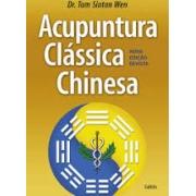 Acupuntura Clássica Chinesa - Nova edição revista