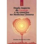 Duplo Aspecto do Coração e as emoções na Medicina Chinesa