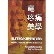 Eletroacupuntura - Prática e Objetiva na Dor e na Estética
