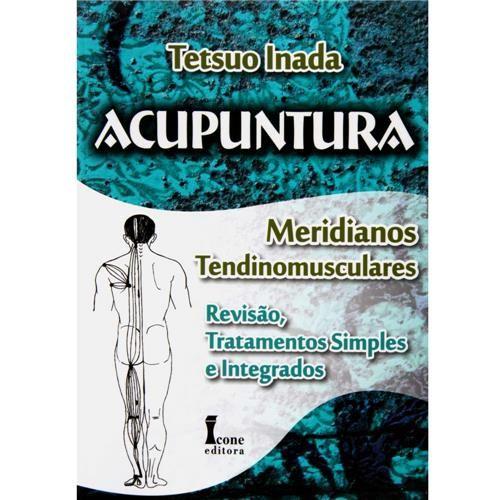 Acupuntura: Meridianos Tendinomusculares: Revisão, Tratamentos Simples e Integrados