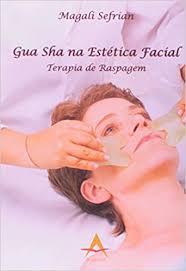 Gua Sha na Estética Facial - Terapia de Raspagem