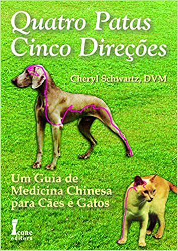 Quatro Patas, Cinco DIreções - Um Guia de Medicina Chinesa para Cães e Gatos