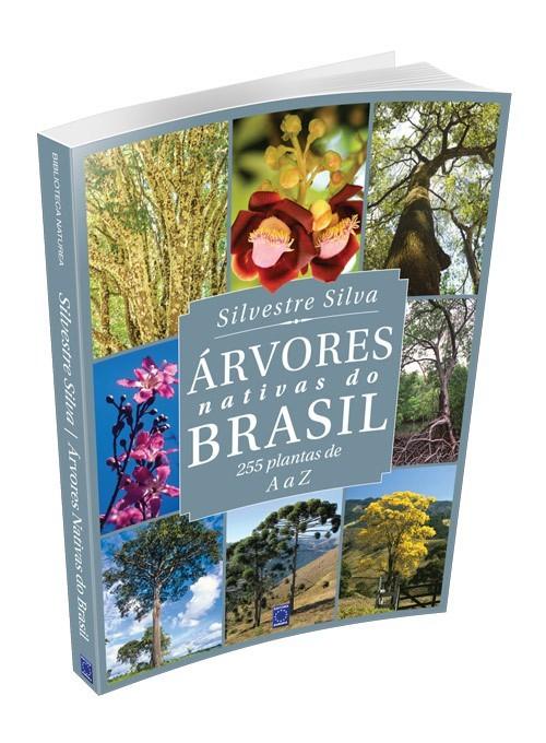 Árvores Nativas do Brasil: 255 Plantas de A a Z