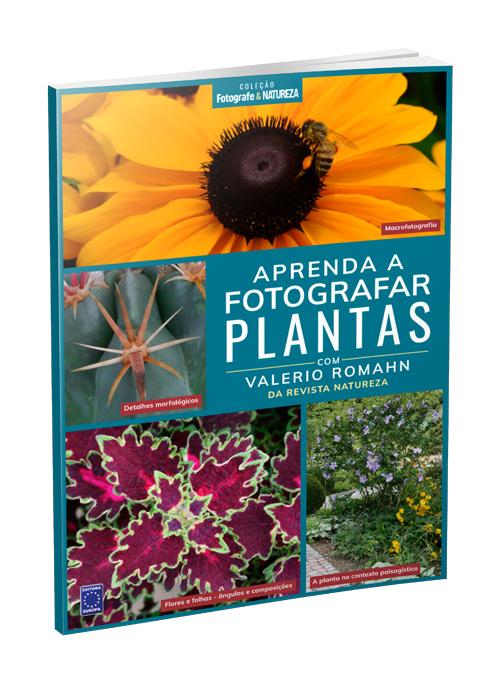 Coleção Fotografe & Natureza: Aprenda a Fotografar Plantas