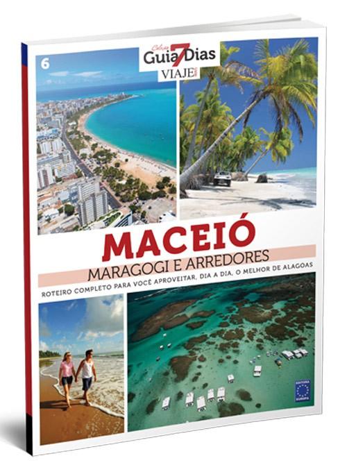 Coleção Guia 7 Dias Volume 6: Maceió, Maragogi e Arredores