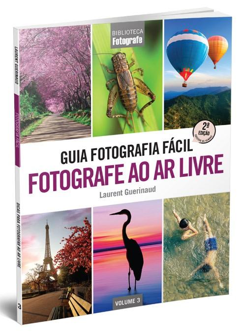 Guia Fotografia Fácil Volume 3: Fotografe ao ar livre
