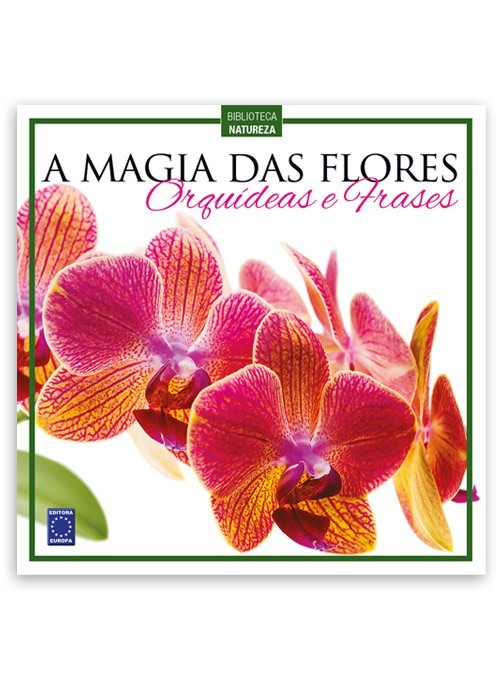 Livro - A Magia das Flores - Orquídeas e Frases