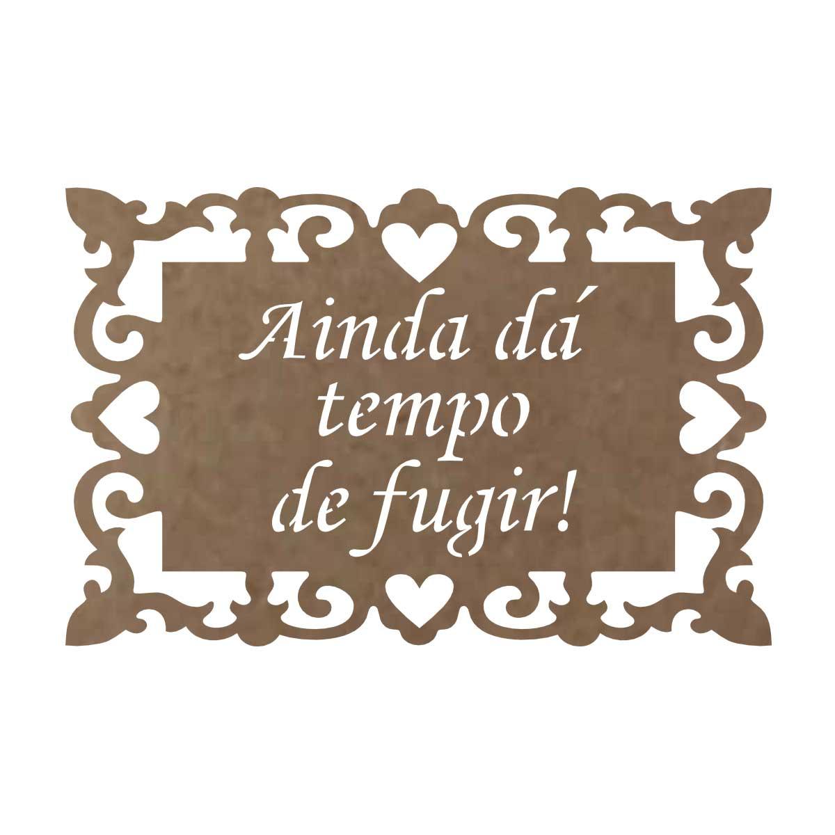"""Placa em MDF Para Casamento """"Ainda da Tempo de Fugir"""""""