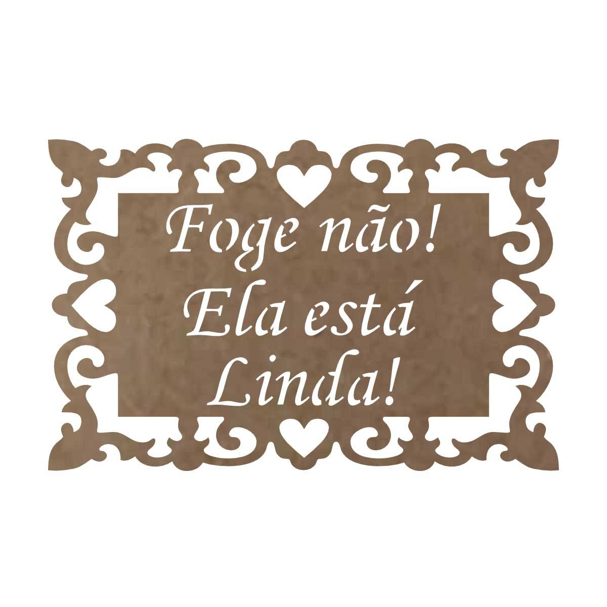 """Placa em MDF Para Casamento """"Foge não, Ela está Linda"""""""