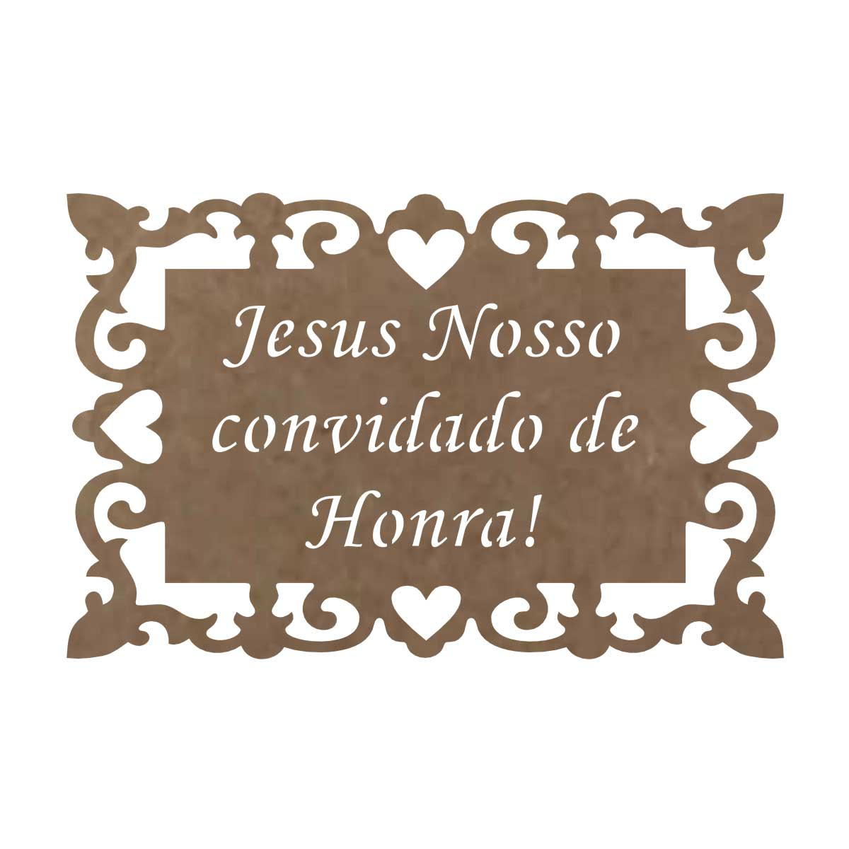"""Placa em MDF Para Casamento """"Jesus Nosso Convidado de Honra"""""""
