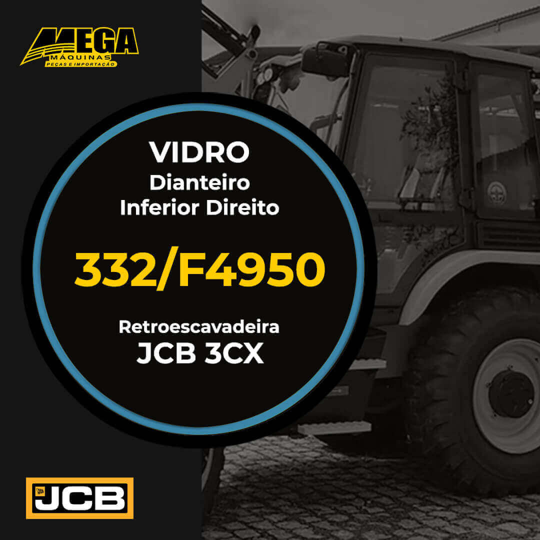 Vidro Dianteiro Inferior Direito Retroescavadeira JCB 3CX 332/F4950 332F4950