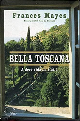 Bella Toscana - A Doce Vida na Itália