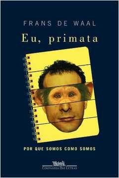 Eu, Primata - por Que Somos Como Somos