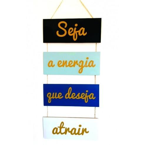 Placa Decorativa - Seja a Energia  que Deseja Atrair