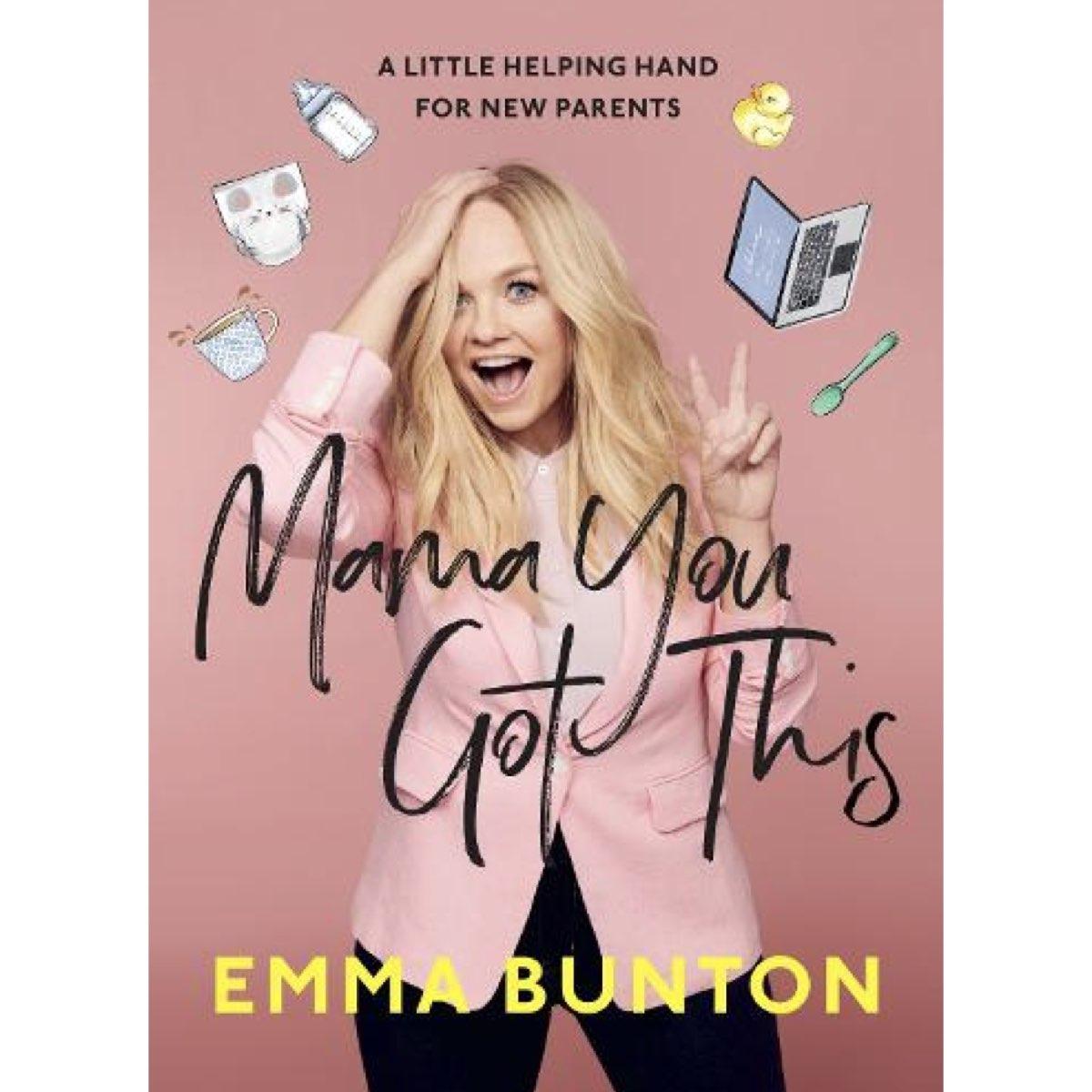 Emma Bunton - Mama You Got This: A Little Helping Hand For New Parent [Livro Autografado]