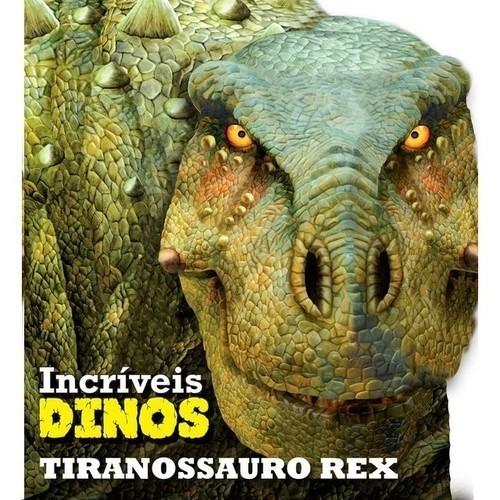 Livro - Incríveis Dinos Tiranossauro Rex