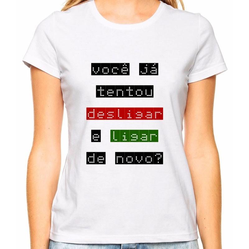 Camiseta Feminina você já tentou desligar e ligar?