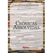 Crônicas Absolvidas - Antônio Claudio Mariz de Oliveira
