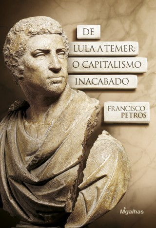 De Lula a Temer: O Capitalismo Inacabado