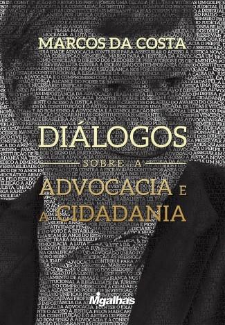 Diálogos sobre a Advocacia e a Cidadania - Marcos da Costa