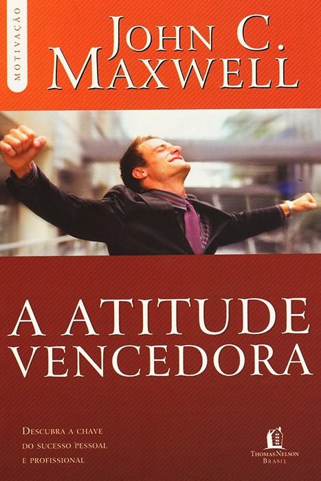 A Atitude Vencedora - John Maxwell