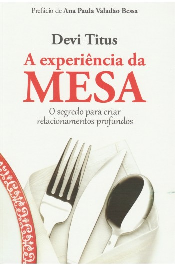 A Experiência da Mesa - O Segredo Para Criar Relacionamentos Profundos