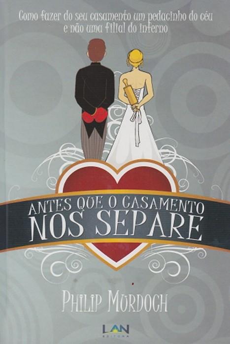 Antes Que O Casamento Nos Separe - Philip Murdoch