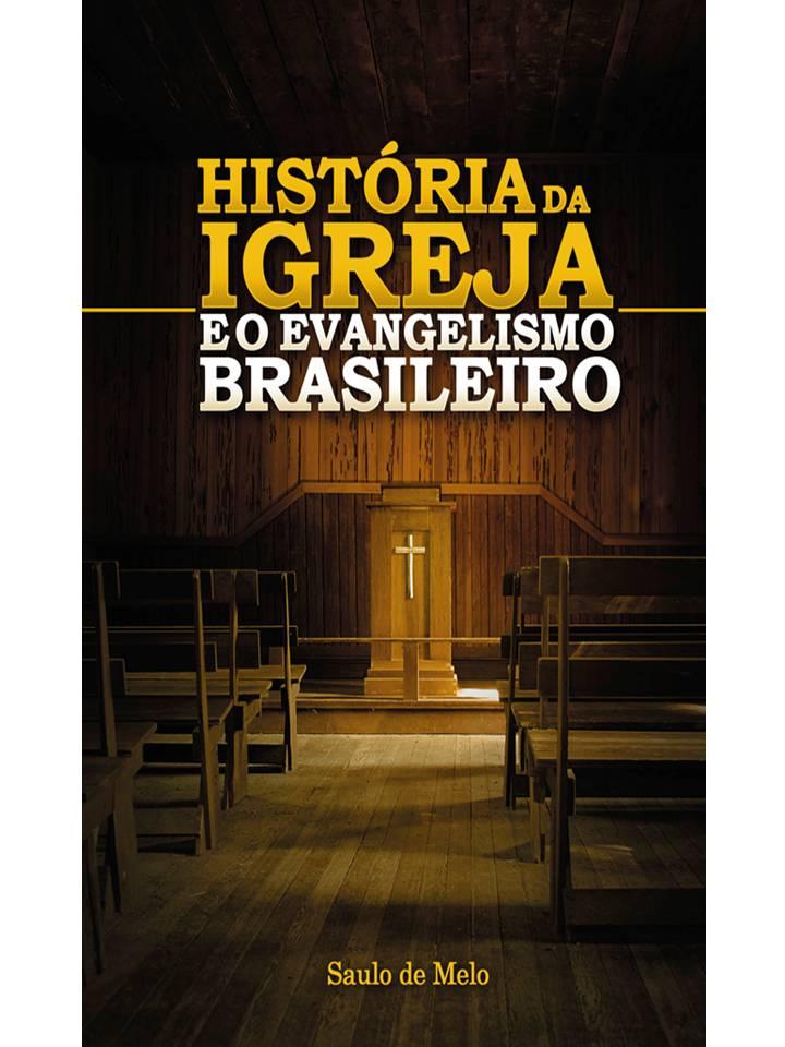 História da Igreja e o Evangelismo Brasileiro - Saulo de Melo