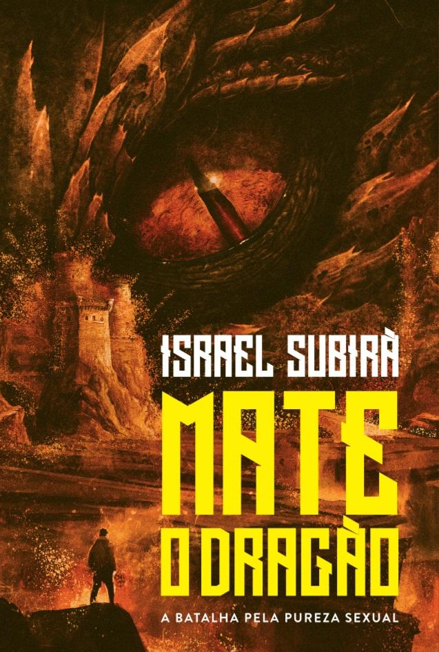 Mate o Dragão: a batalha pela pureza sexual - Israel Subirá
