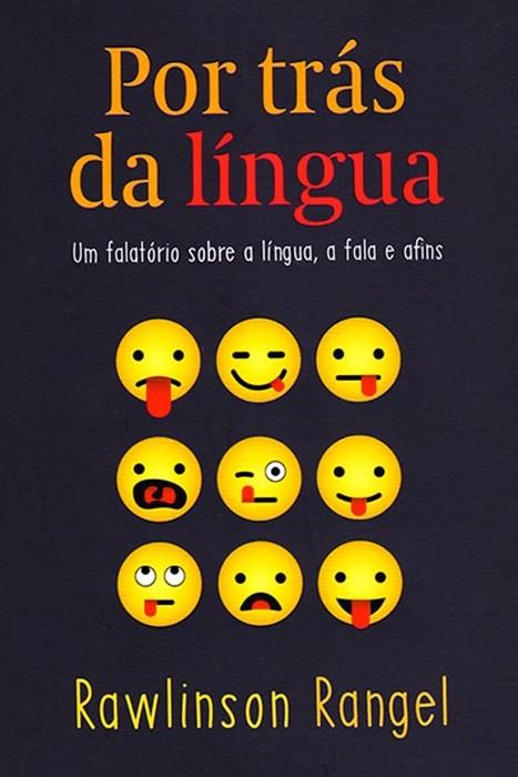 Por Trás da Língua - Um Falatório Sobre a Língua, a Fala e Afins