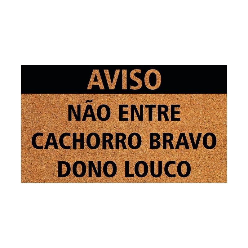TAPETE CAPACHO 'AVISO NÃO ENTRE CACHORRO BRAVO E DON LOUCO'