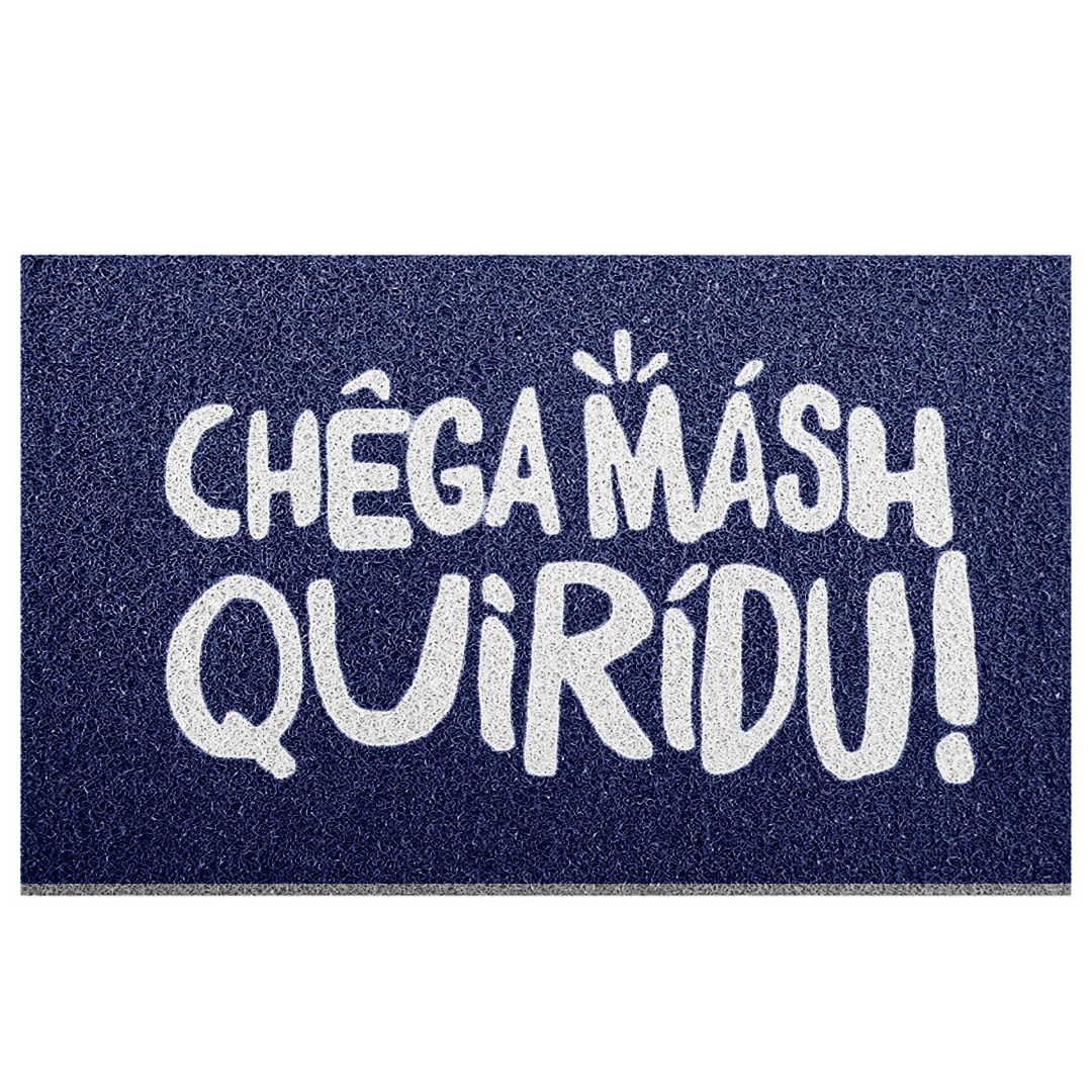 Tapete Capacho Chega Másh Quiridu!