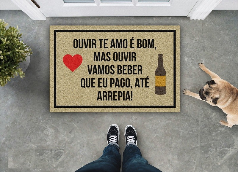 Tapete Capacho Ouvir Eu Te Amo É Bom, Mas  Ouvir Vamos Beber Que Eu Pago, Até Arrepia!
