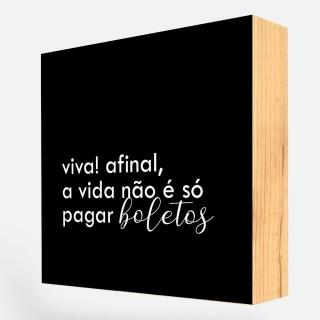 """Bloco Quadro Decorativo Frases """"Viva! A vida não é só pagar boletos"""" REF: BLC165"""
