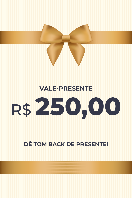 Vale Presente R$ 250,00