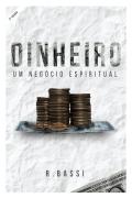 Dinheiro, um Negócio Espiritual - R. Bassi