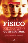 Físico, Psicológico ou Espiritual - Alcione Emerich