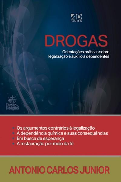 Drogas - Orientações Práticas e Auxílio a Dependentes - Antônio Carlos Junior