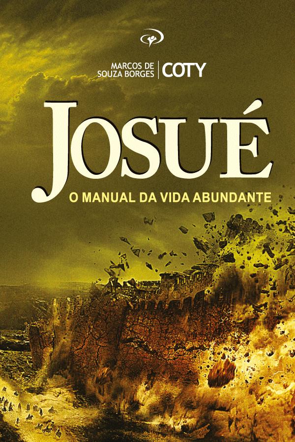 Josué - O Manual da Vida Abundante - Pr. Coty