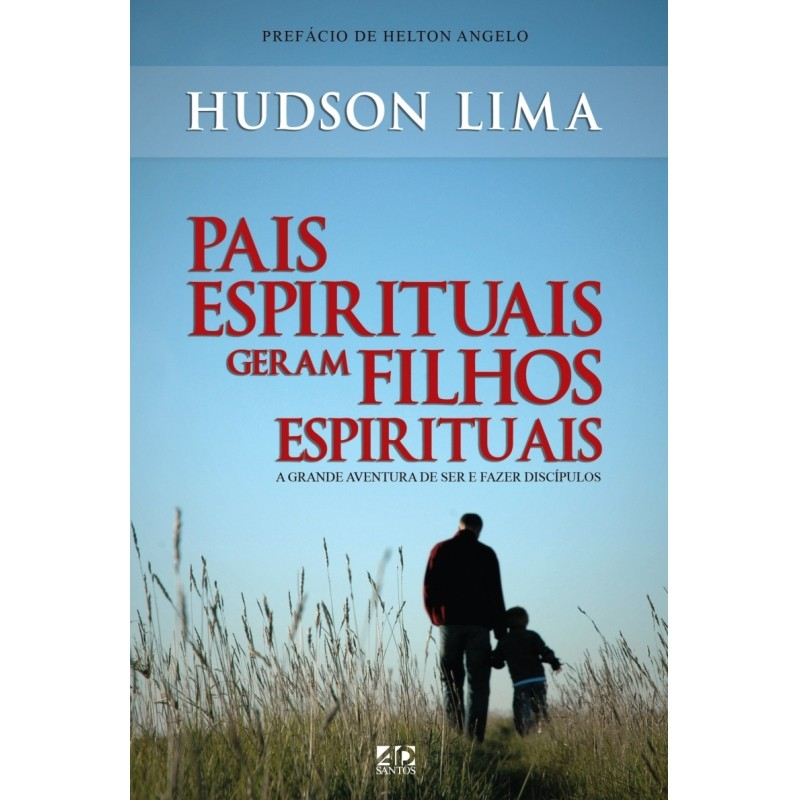 Pais Espirituais Geram Filhos Espirituais - Hudson Lima