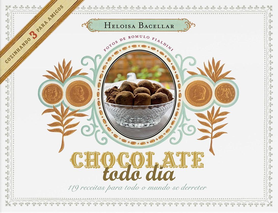 Chocolate todo dia - 119 receitas para todo o mundo se derreter