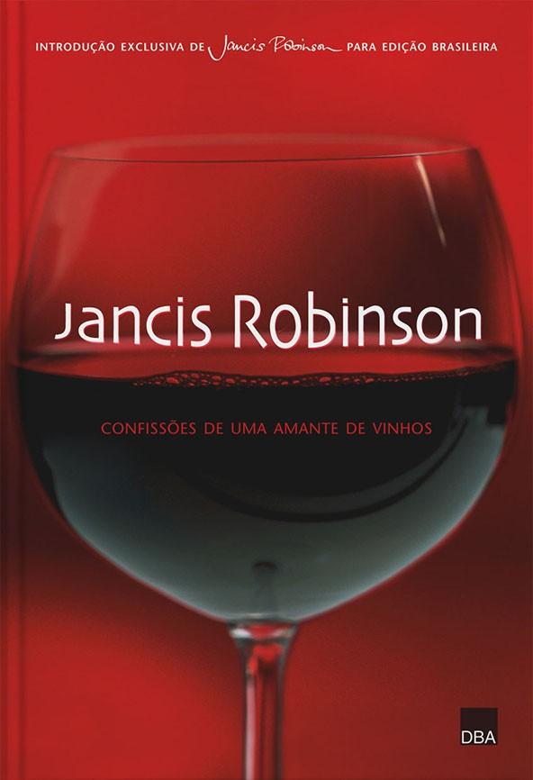 Jancis Robinson - Confissões de uma amante de vinhos