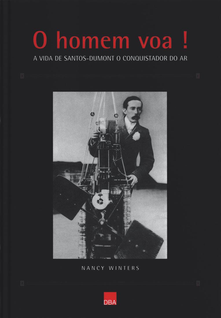O homem voa, a vida de Santos-Dumont, o conquistador do ar