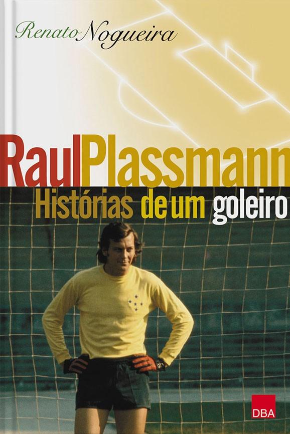 Raul Plassmann, histórias de um goleiro