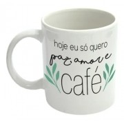 Caneca 300ml Hoje Eu Só Quero Paz, Amor e Café - Simas